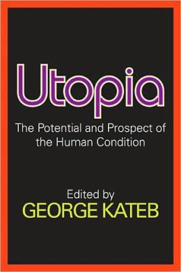 Utopia: The Potential and Prospect of the Human Condition