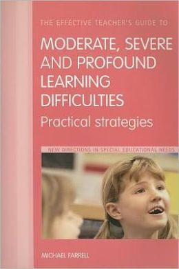 The Effective Teacher's Guide to Moderate, Severe and Profound Learning Difficulties