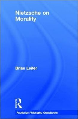 Routledge Philosophy GuideBook to Nietzsche on Morality