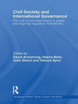 Civil Society and International Governance: The Role of Non-State Actors in Global and Regional Regulatory Frameworks