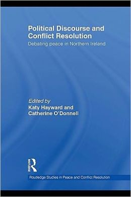 Political Discourse and Conflict Resolution: Debating Peace in Northern Ireland