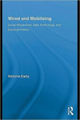 Wired and Mobilizing: Social Movements, New Technology, and Electoral Politics