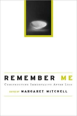 Remember Me: Constructing Immortality - Beliefs on Immortality, Life, and Death