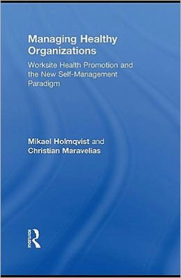 Managing Healthy Organizations: Worksite Health Promotion and the New Self-Management Paradigm