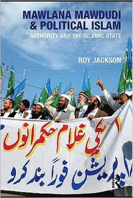 Mawlana Mawdudi and Political Islam: Authority and the Islamic state