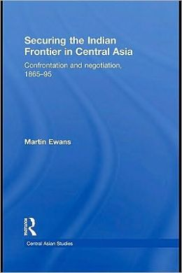 Confrontation and Negotiation in Central Asia: Securing the Indian Frontier, 1865-1895