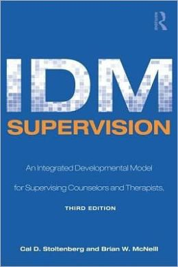 IDM Supervision: An Integrative Developmental Model for Supervising Counselors and Therapists, Third Edition