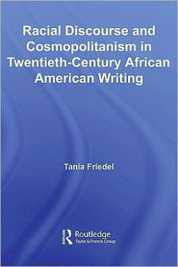 Racial Discourse and Cosmopolitanism in Twentieth-Century African American Writing