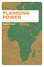 Planning Power: Social Control and Planning in Colonial Africa