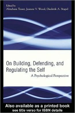 On Building, Defending And Regulating The Self A Psychological Perspective