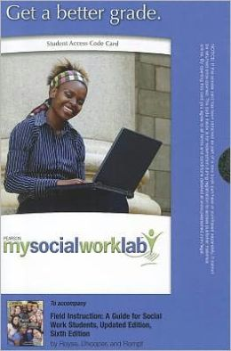 MySocialWorkLab -- Standalone Access Card -- for Field Instruction: A Guide for Social Work Students, Updated Edition