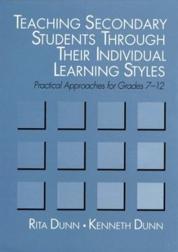 Teaching Secondary Students through Their Individual Learning Styles; Practical Approaches for Grades 7-12