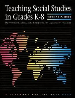 Teaching Social Studies in Grades K-8: Information, Ideas and Resources for Classroom Teachers