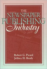 The Newspaper Publishing Industry: (Part of the Allyn & Bacon Series in Mass Communication)