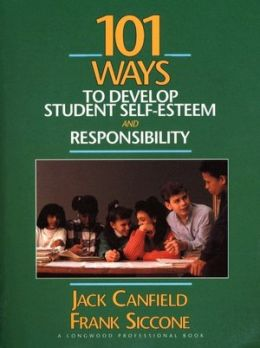 One Hundred One Ways to Develop Student Self-Esteem and Responsibility: The Teachers Coach