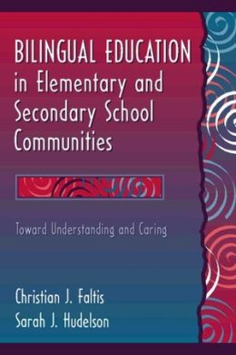 Bilingual Education in Elementary and Secondary School Communities: Toward Understanding and Caring