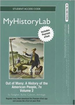 NEW MyHistoryLab with Pearson eText -- Standalone Access Card -- for Out of Many: A History of the American People, Volume 2