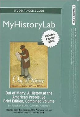 NEW MyHistoryLab with Pearson eText -- Standalone Access Card -- for Out of Many, Brief