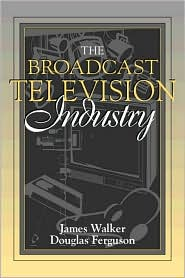 The Broadcast Television Industry: (Part of the Allyn & Bacon Series in Mass Communication)