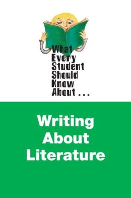What Every Student Should Know About Writing about Literature