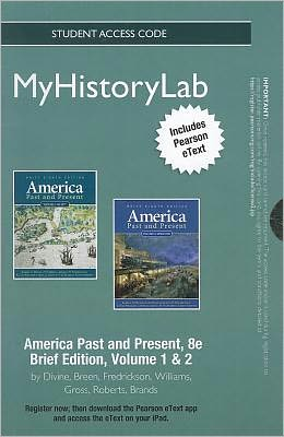 New MyHistoryLab with Pearson eText -- Standalone Access Card -- for America: Past and Present Brief, Volume 1 and 2