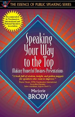 Speaking Your Way to the Top: Making Powerful Business Presentations (Part of the Essence of Public Speaking Series)