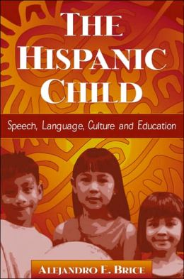The Hispanic Child: Speech, Language, Culture and Education