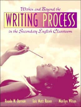 Within and Beyond the Writing Process in the Secondary English Classroom