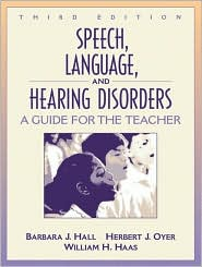 Speech, Language, and Hearing Disorders: A Guide for the Teacher