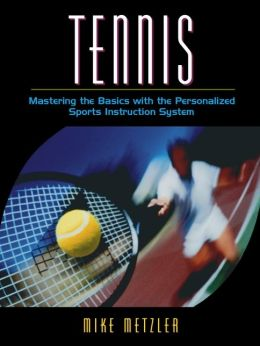 Tennis: Mastering the Basics with the Personalized Sports Instruction System (A Workbook Approach)