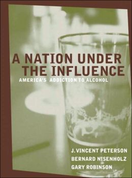 A Nation Under the Influence: America's Addiction to Alcohol