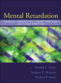 Mental Retardation: Historical Perspectives: Current Practices, and Future Directions