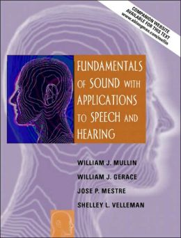 Fundamentals of Sound with Applications to Speech and Hearing