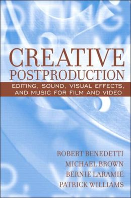 Creative Postproduction : Editing, Sound, Visual Effects, and Music for Film and Video