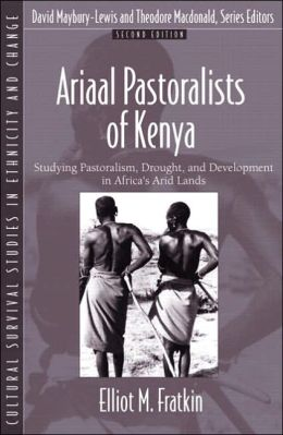 Ariaal Pastoralists of Kenya: Studying Pastoralism, Drought, and Development in Africa's Arid Lands (Part of the Cultural Survival Studies in Ethnicity and Change Series)