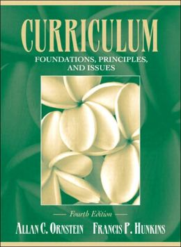Curriculum--Foundations, Principles, and Issues: Foundations, Principles, and Issues