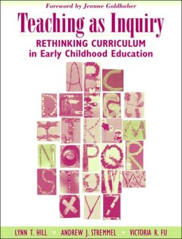 Teaching as Inquiry: Rethinking Curriculum in Early Childhood Education