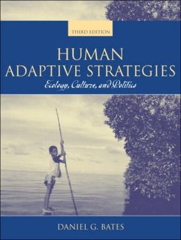 Human Adaptive Strategies : Ecology, Culture, and Politics