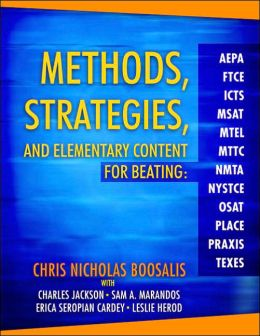 Methods, Strategies, and Elementary Content for Beating AEPA, FTCE, ICTS, MSAT, MTEL, MTTC, NMTA, NYSTCE, OSAT, PLACE, PRAXIS, and TEXES