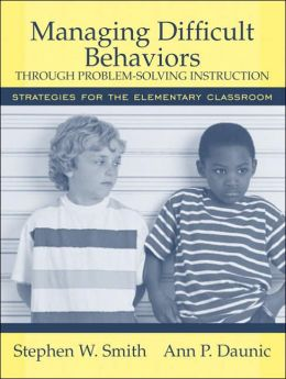 Managing Difficult Behaviors Through Problem-Solving Instruction: Strategies for the Elementary Classroom