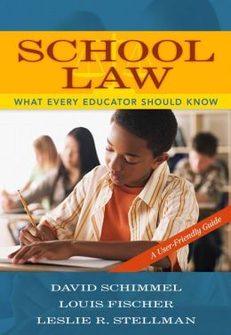 School Law: What Every Educator Should Know, A User Friendly Guide
