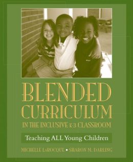 Blended Curriculum In the Inclusive K-3 Classroom: Effective Methods for Teaching All Young Children