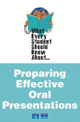 What Every Student Should Know About Preparing Effective Oral Presentations