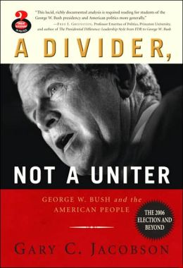 Divider, Not a Uniter: George W. Bush and the American People, the 2006 Election and Beyond