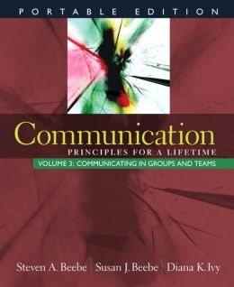 Communication: Principles for a Lifetime: Communicating in Groups and Teams