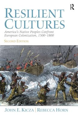 Resilient Cultures: America's Native Peoples Confront European Colonization 1500-1800