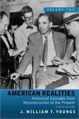 American Realities: Historical Episodes from Reconstruction to the Present, Volume 2