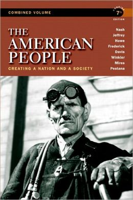 The American People: Creating a Nation and a Society, Concise Edition, Combined Volume