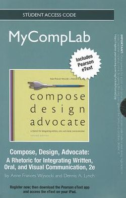 NEW MyCompLab with Pearson eText -- Standalone Access Card -- for Compose, Design, Advocate