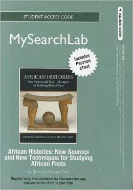 MySearchLab with Pearson eText -- Standalone Access Card -- for African Histories: New Sources and New Techniques for Studying African Pasts